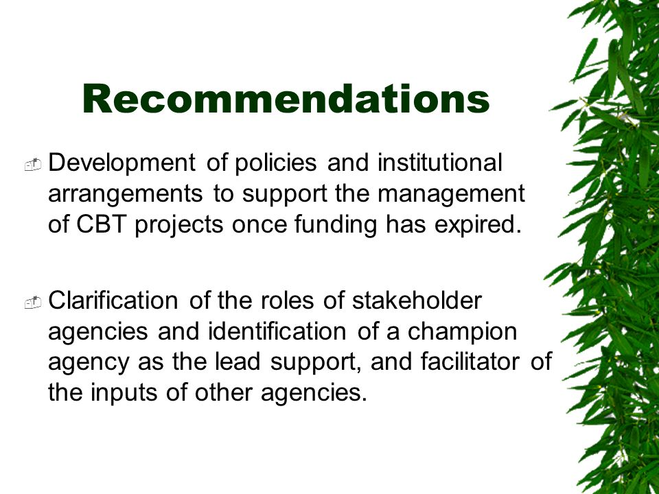 Recommendations  Development of policies and institutional arrangements to support the management of CBT projects once funding has expired.