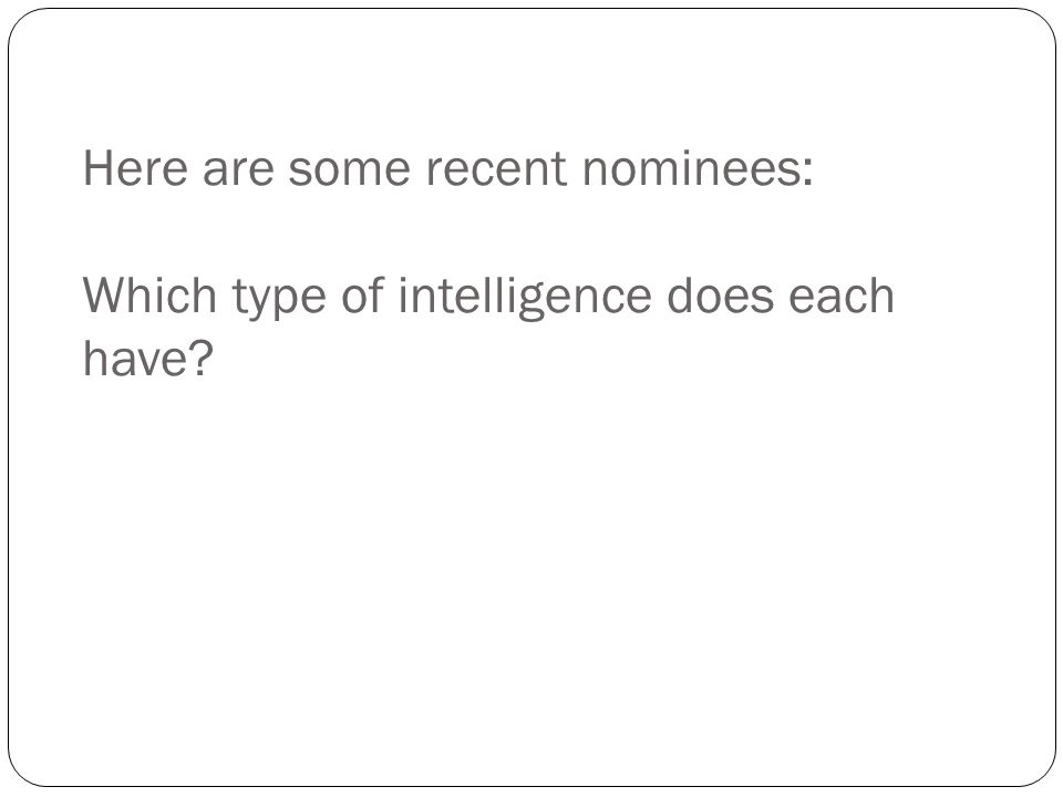 Here are some recent nominees: Which type of intelligence does each have