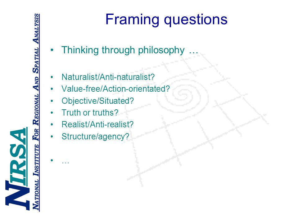 Framing questions Thinking through philosophy … Naturalist/Anti-naturalist.