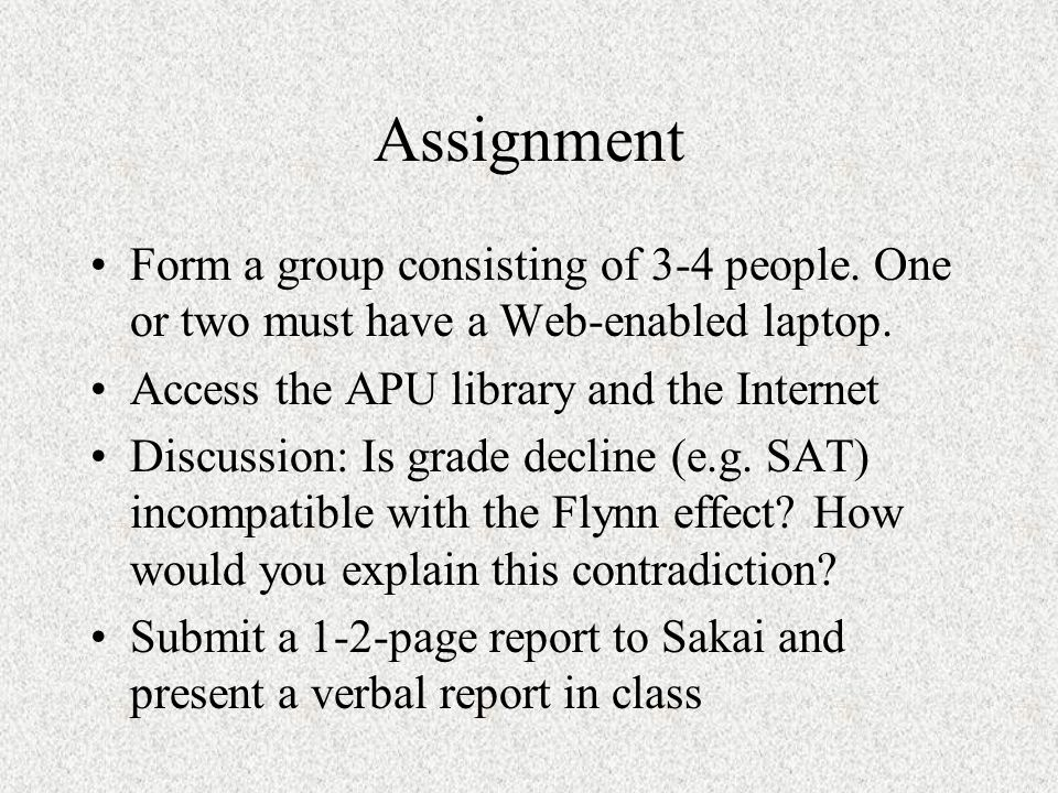 Assignment Form a group consisting of 3-4 people. One or two must have a Web-enabled laptop.