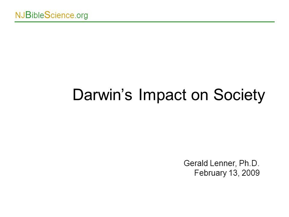 NJ B ible S cience.org Gerald Lenner, Ph.D. February 13, 2009 Darwin's Impact on Society