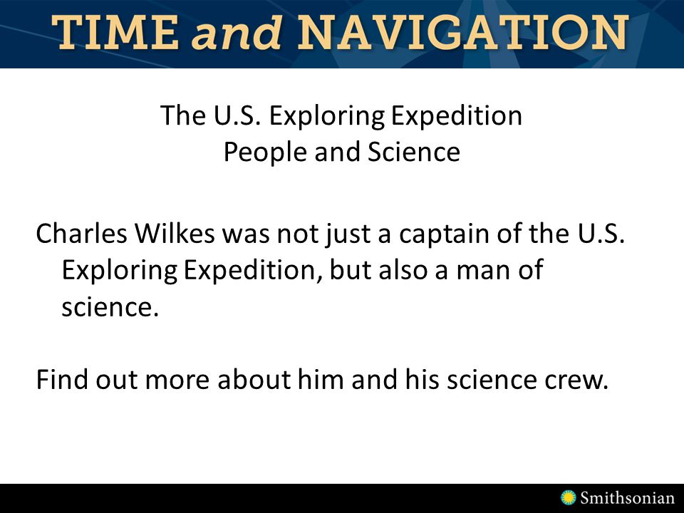 The U.S. Exploring Expedition People and Science Charles Wilkes was not just a captain of the U.S.