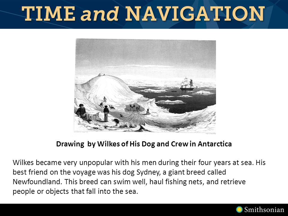 Drawing by Wilkes of His Dog and Crew in Antarctica Wilkes became very unpopular with his men during their four years at sea.