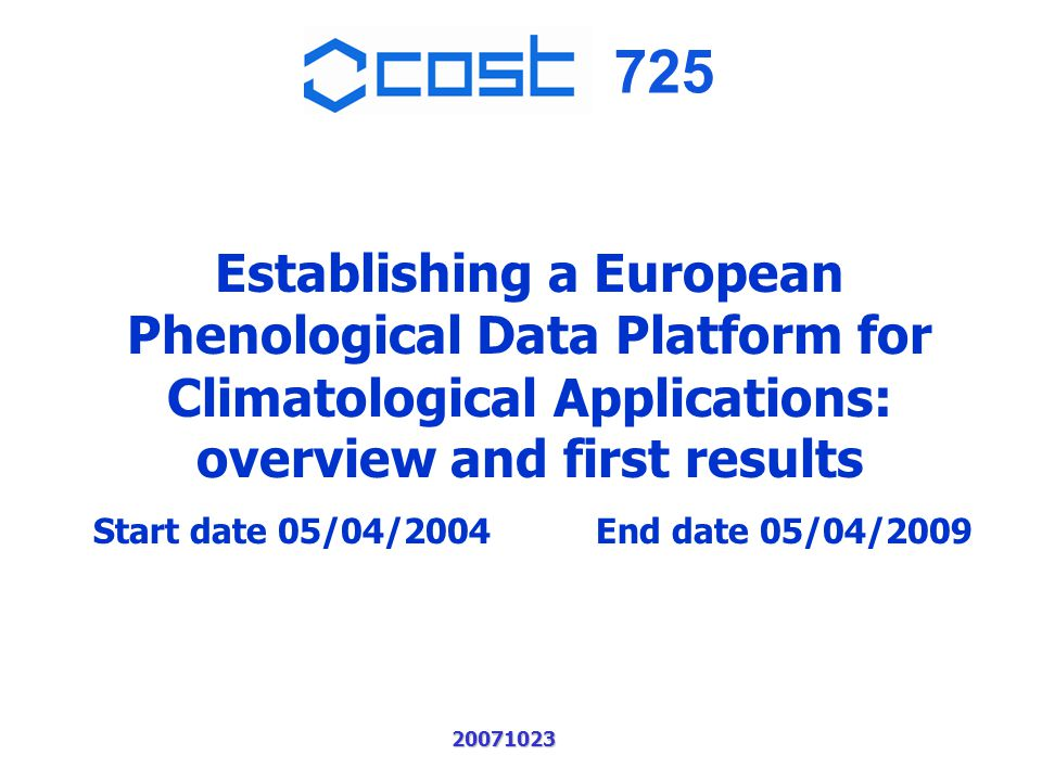 725 20071023 Establishing a European Phenological Data Platform for Climatological Applications: overview and first results Start date 05/04/2004 End date 05/04/2009