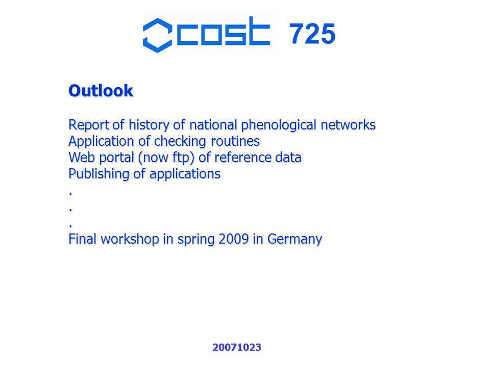 725 20071023 Outlook Report of history of national phenological networks Application of checking routines Web portal (now ftp) of reference data Publishing of applications...