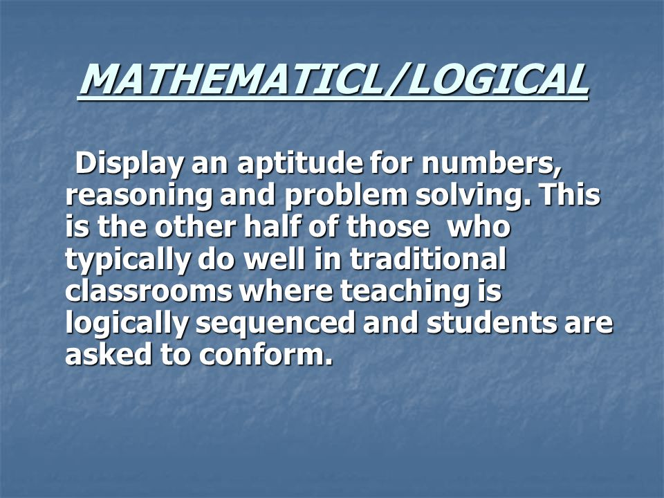 MATHEMATICL/LOGICAL Display an aptitude for numbers, reasoning and problem solving.