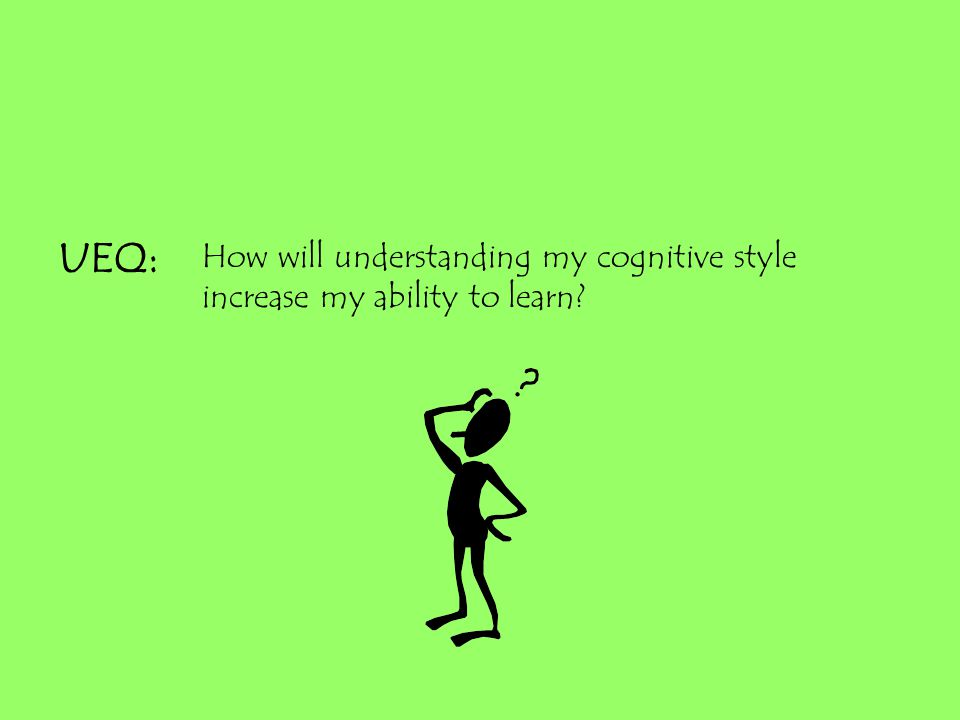 UEQ: How will understanding my cognitive style increase my ability to learn?