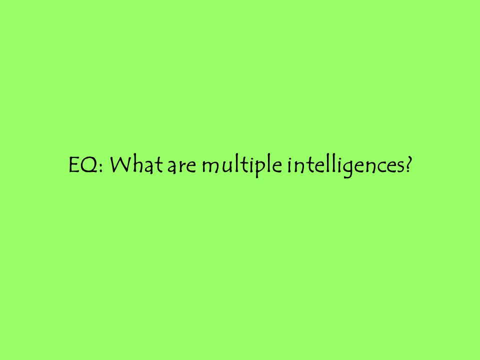 EQ: What are multiple intelligences?