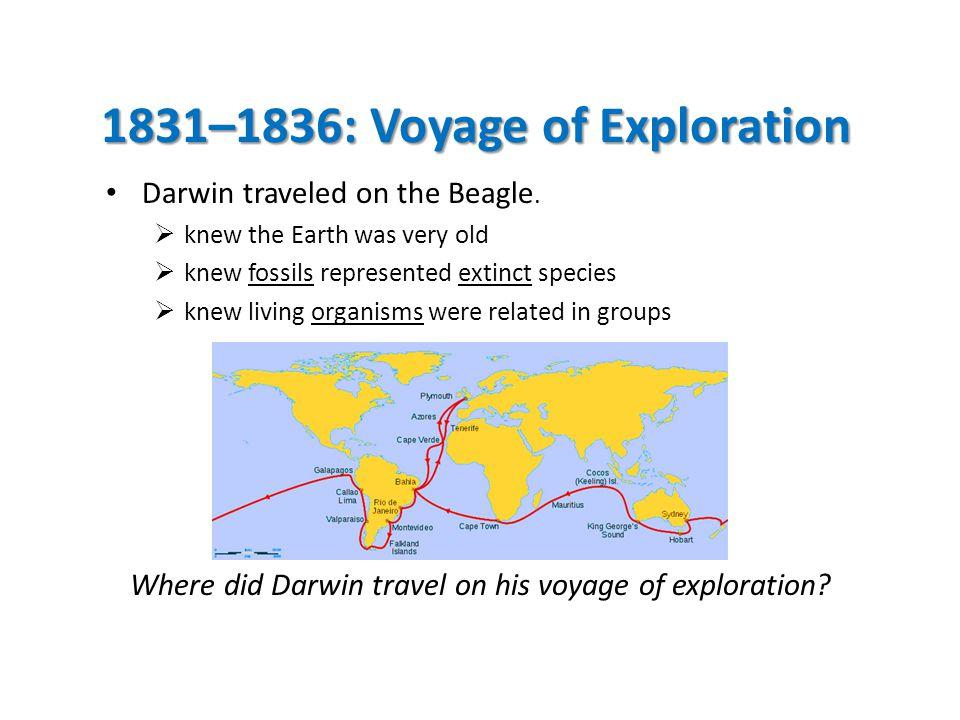 1831–1836: Voyage of Exploration Darwin traveled on the Beagle.
