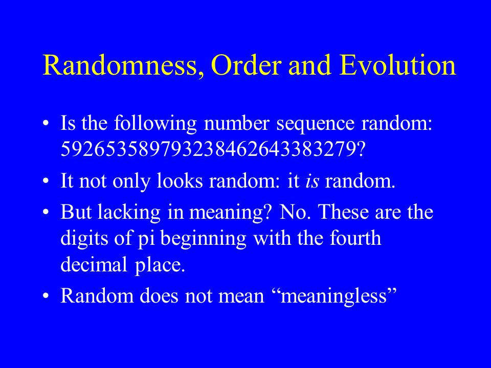Randomness, Order and Evolution Is the following number sequence random: 592653589793238462643383279.