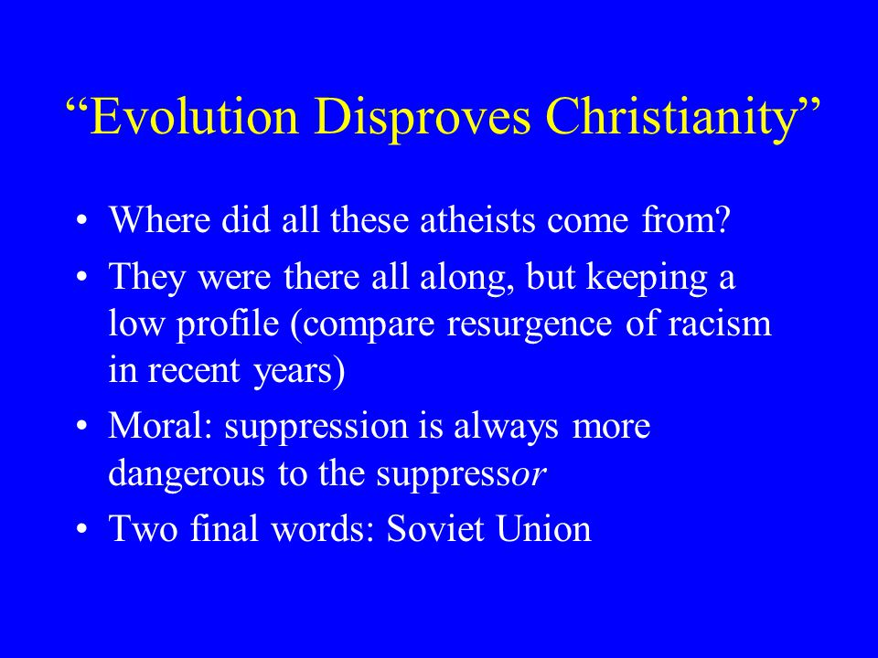Evolution Disproves Christianity Where did all these atheists come from.