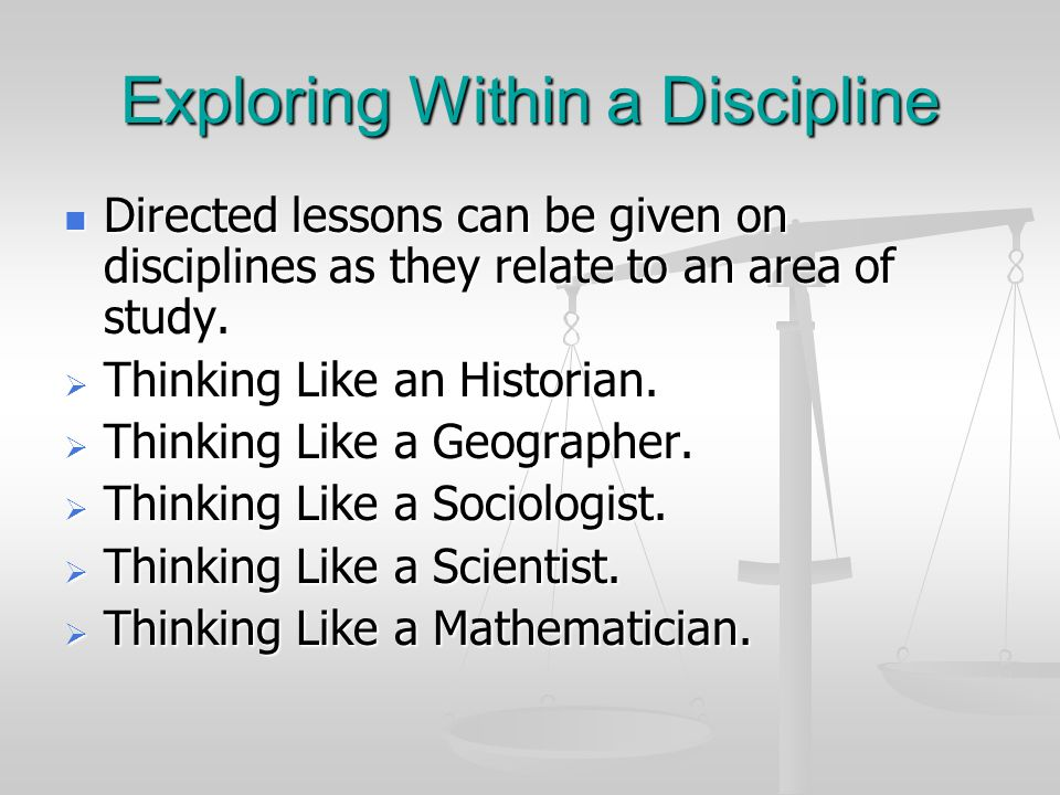 Exploring Within a Discipline Directed lessons can be given on disciplines as they relate to an area of study.