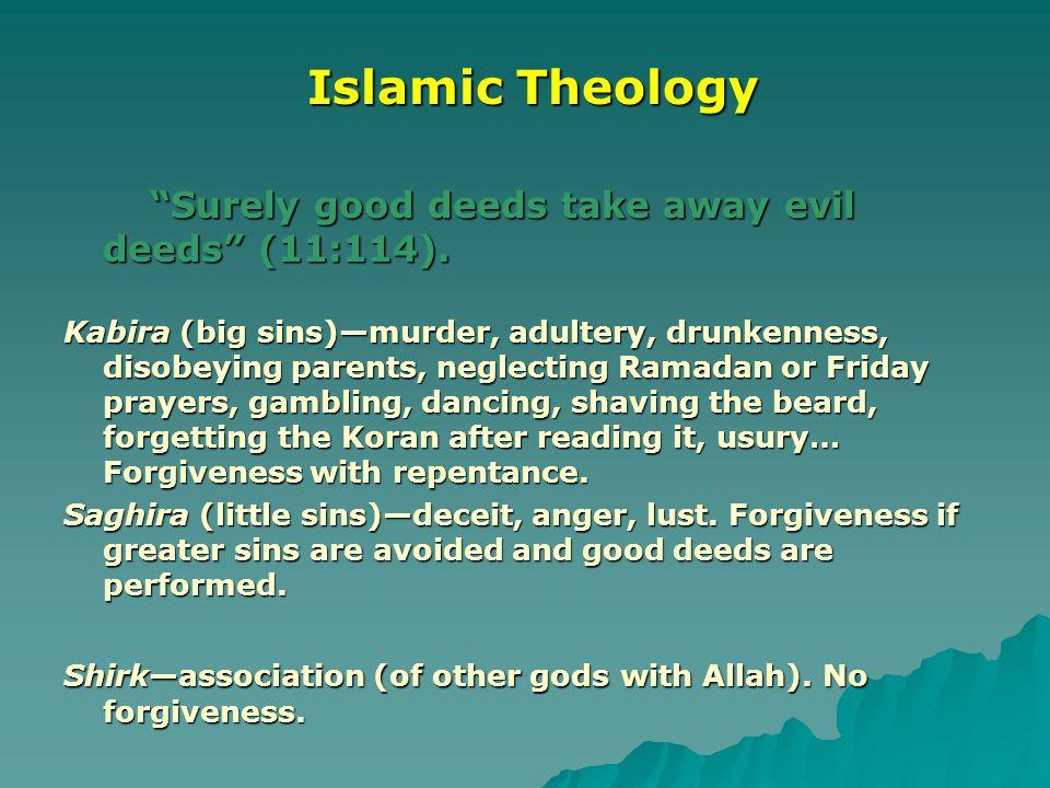 "Islamic Theology Islamic Theology ""Surely good deeds take away evil deeds"" (11:114). ""Surely good deeds take away evil deeds"" (11:114). Kabira (big si"