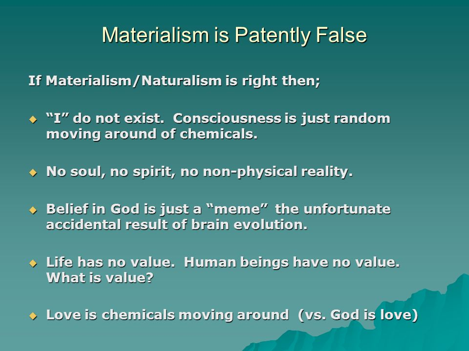Materialism is Patently False If Materialism/Naturalism is right then;  I do not exist.