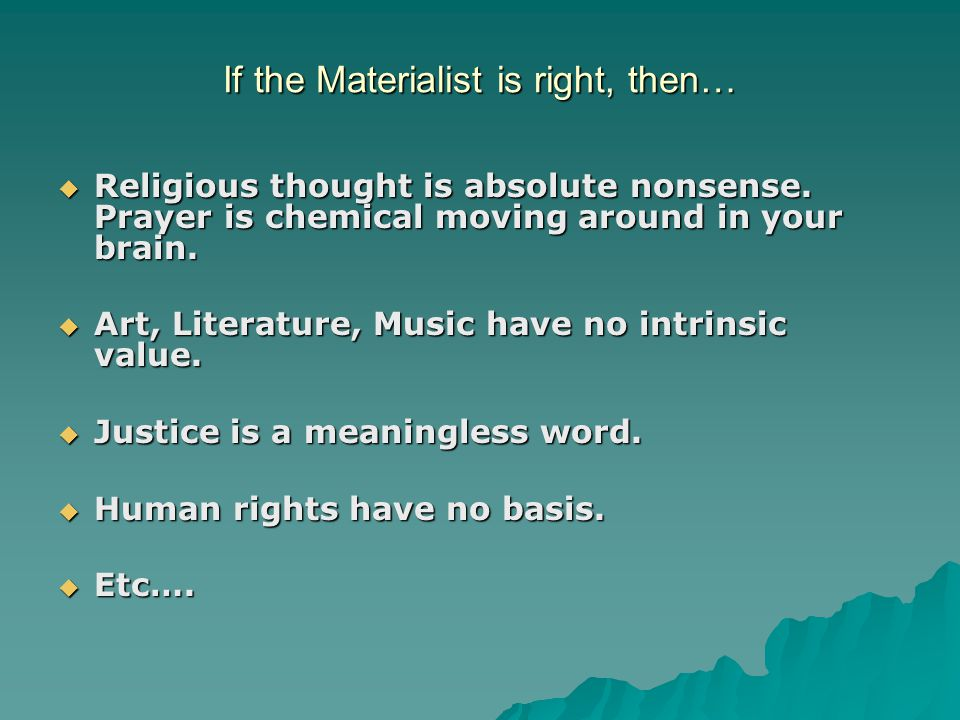 If the Materialist is right, then…  Religious thought is absolute nonsense.