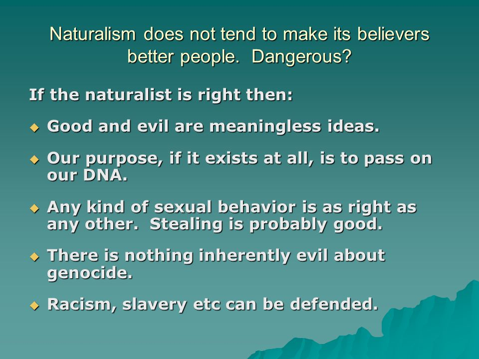 Naturalism does not tend to make its believers better people.