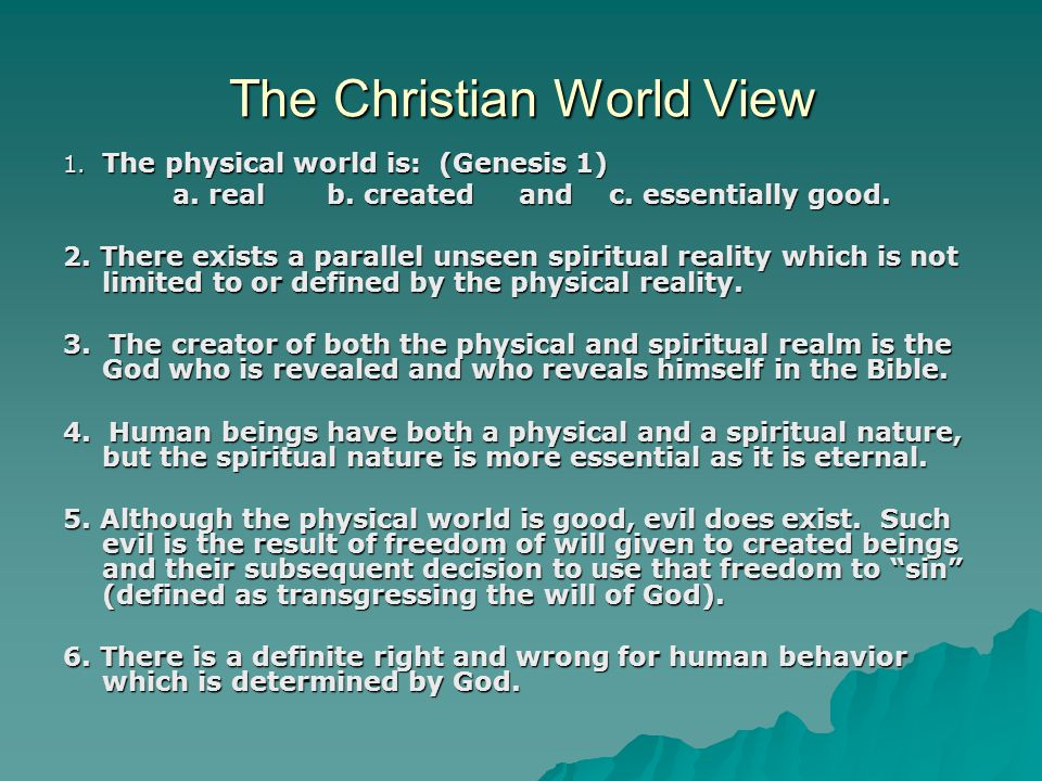 The Christian World View 1. The physical world is: (Genesis 1) a.