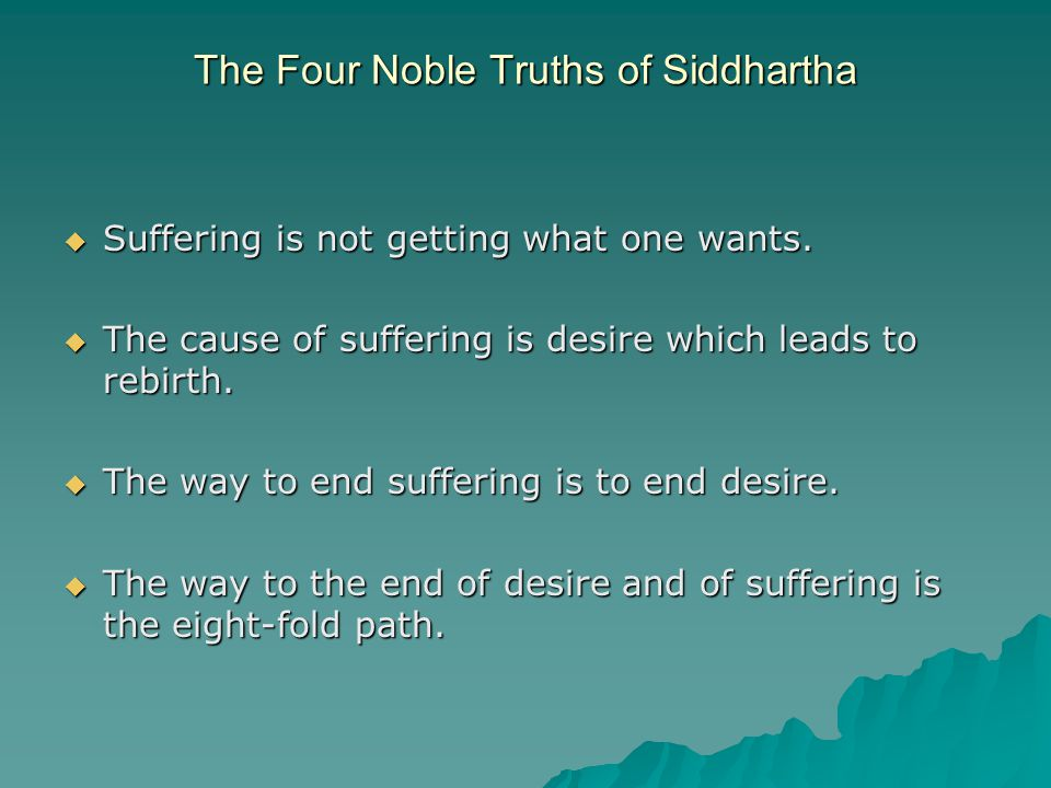 The Four Noble Truths of Siddhartha  Suffering is not getting what one wants.