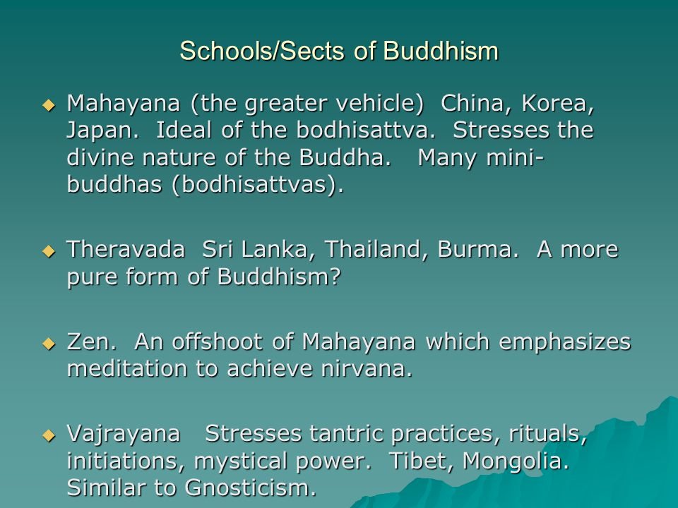 Schools/Sects of Buddhism  Mahayana (the greater vehicle) China, Korea, Japan.