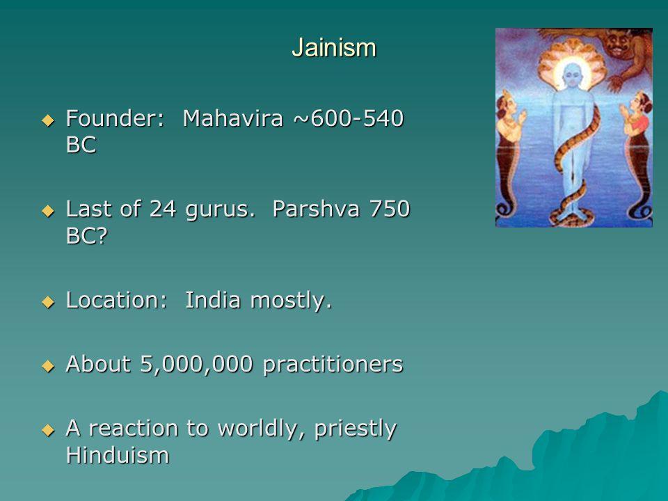 Jainism  Founder: Mahavira ~600-540 BC  Last of 24 gurus.