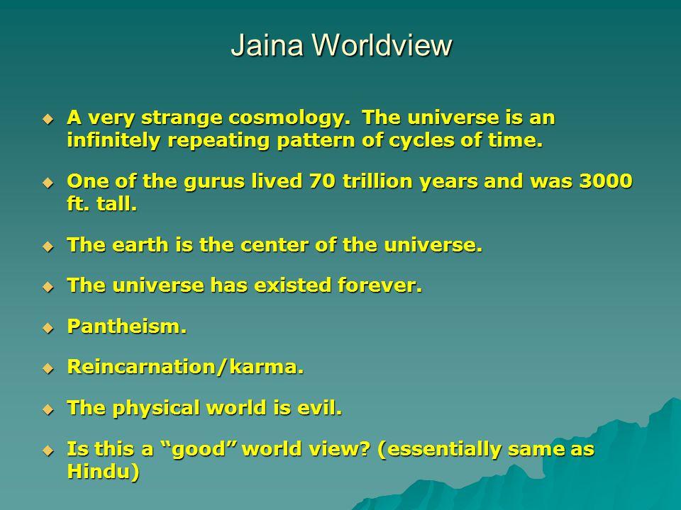 Jaina Worldview  A very strange cosmology.