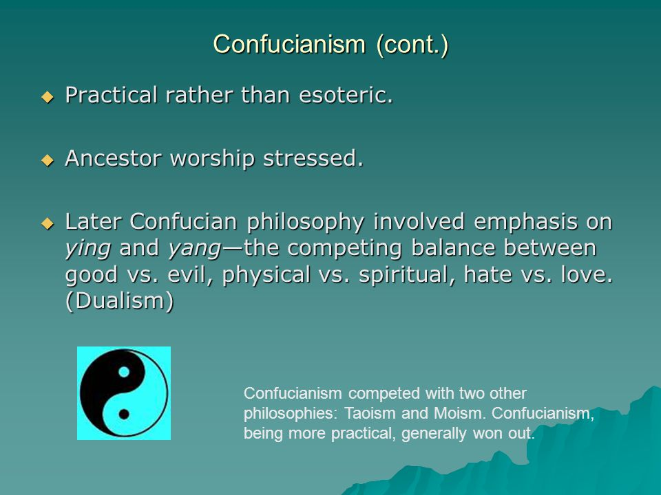 Confucianism (cont.)  Practical rather than esoteric.