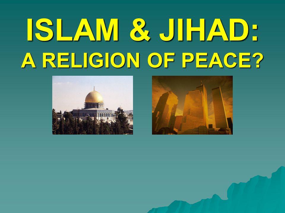 ISLAM & JIHAD: A RELIGION OF PEACE