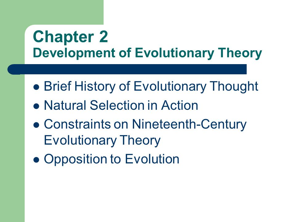 Chapter 2 Development of Evolutionary Theory Brief History of Evolutionary Thought Natural Selection in Action Constraints on Nineteenth-Century Evolu