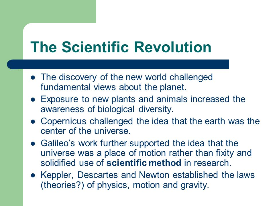 The Scientific Revolution The discovery of the new world challenged fundamental views about the planet.