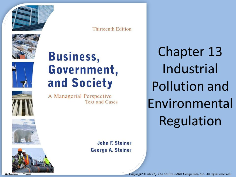Copyright © 2012 by The McGraw-Hill Companies, Inc. All rights reserved. McGraw-Hill/Irwin Chapter 13 Industrial Pollution and Environmental Regulatio