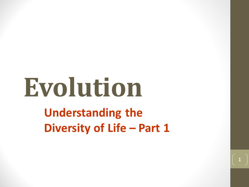 Evolution Understanding the Diversity of Life – Part 1 1