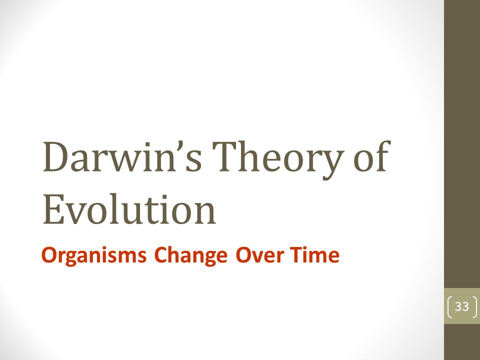 Darwin's Theory of Evolution Organisms Change Over Time 33