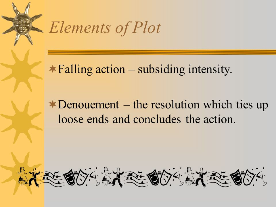 Elements of Plot  Falling action – subsiding intensity.