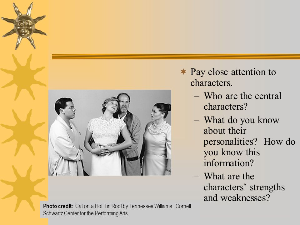  Pay close attention to characters. –Who are the central characters.