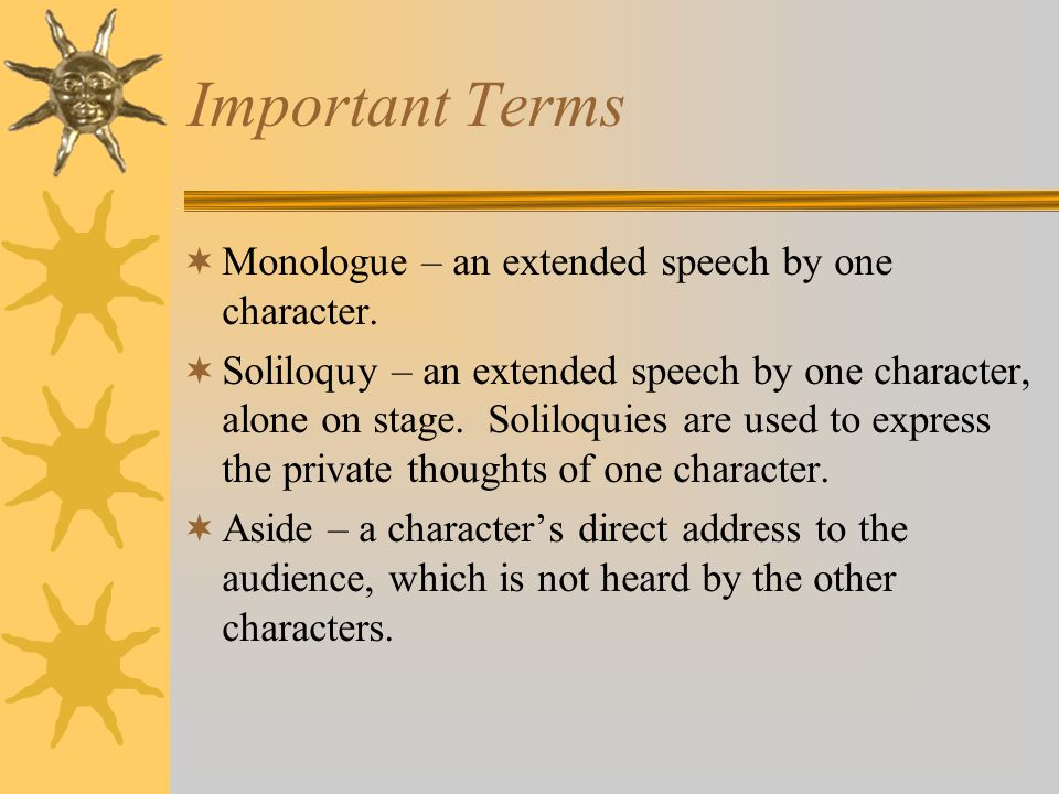 Important Terms  Monologue – an extended speech by one character.