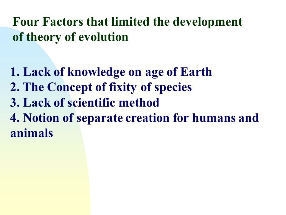 1. Lack of knowledge on age of Earth 2. The Concept of fixity of species 3. Lack of scientific method 4. Notion of separate creation for humans and an
