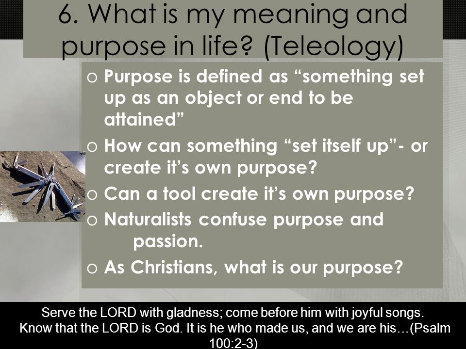 6. What is my meaning and purpose in life.
