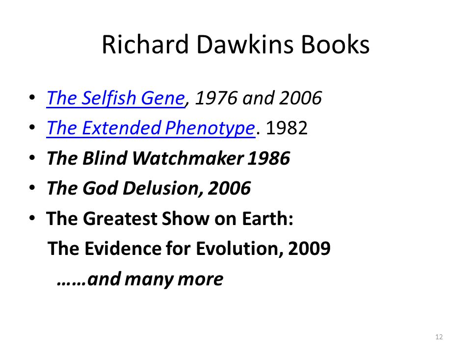 Richard Dawkins Books The Selfish Gene, 1976 and 2006 The Selfish Gene The Extended Phenotype. 1982 The Extended Phenotype The Blind Watchmaker 1986 T
