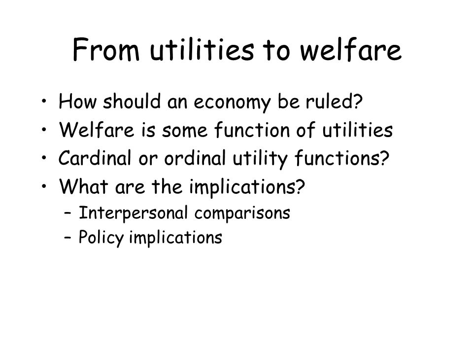 From utilities to welfare How should an economy be ruled.