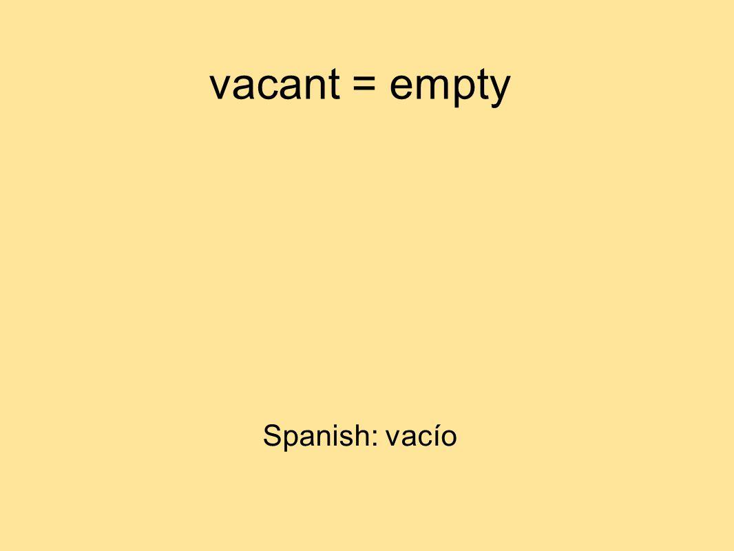 vacant = empty Spanish: vacío