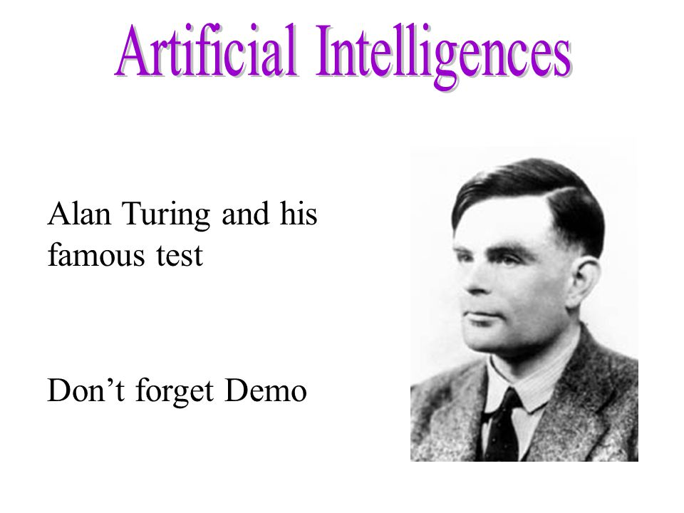 Alan Turing and his famous test Don't forget Demo