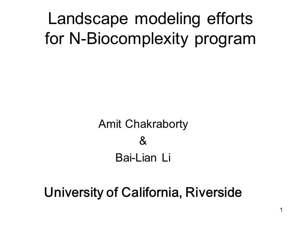 1 Landscape modeling efforts for N-Biocomplexity program Amit Chakraborty & Bai-Lian Li University of California, Riverside
