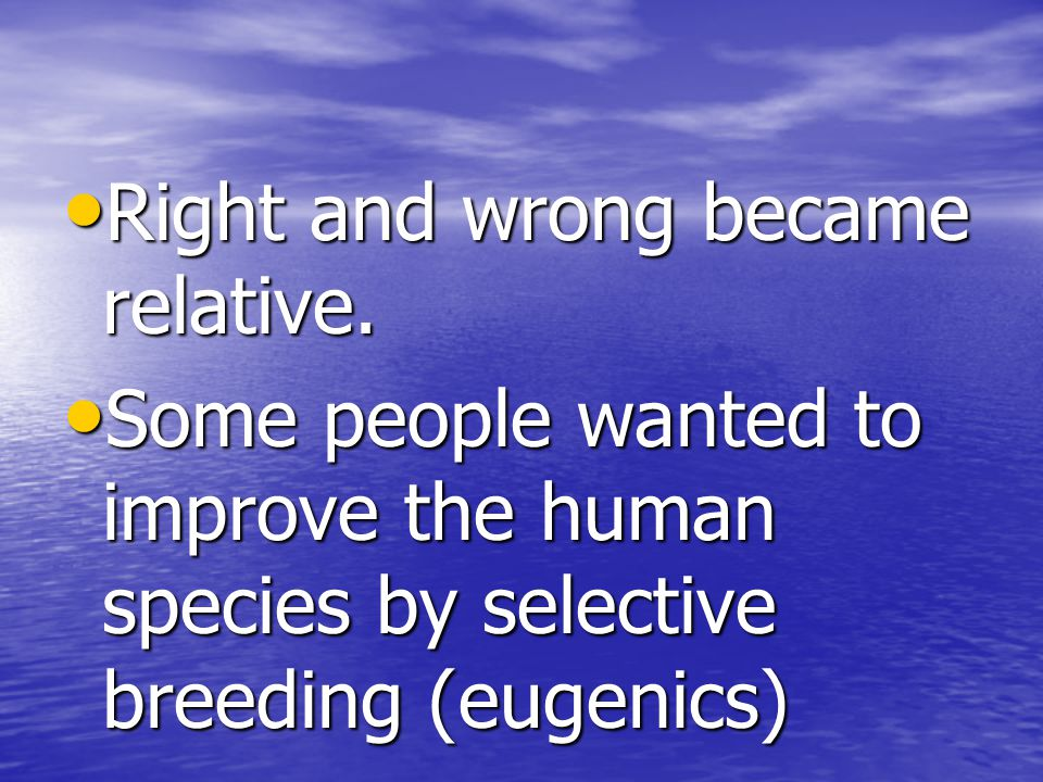 Right and wrong became relative.Right and wrong became relative.