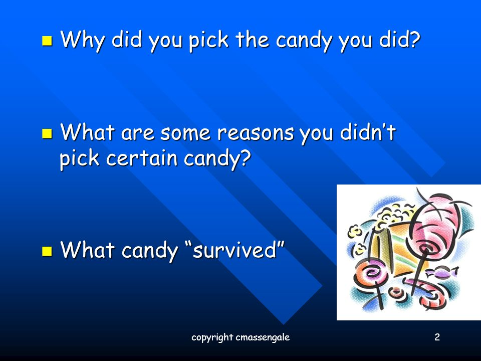 Why did you pick the candy you did? Why did you pick the candy you did? What are some reasons you didn't pick certain candy? What are some reasons you