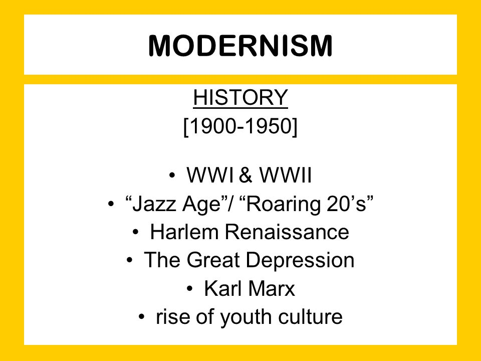"MODERNISM HISTORY [1900-1950] WWI & WWII ""Jazz Age""/ ""Roaring 20's"" Harlem Renaissance The Great Depression Karl Marx rise of youth culture"