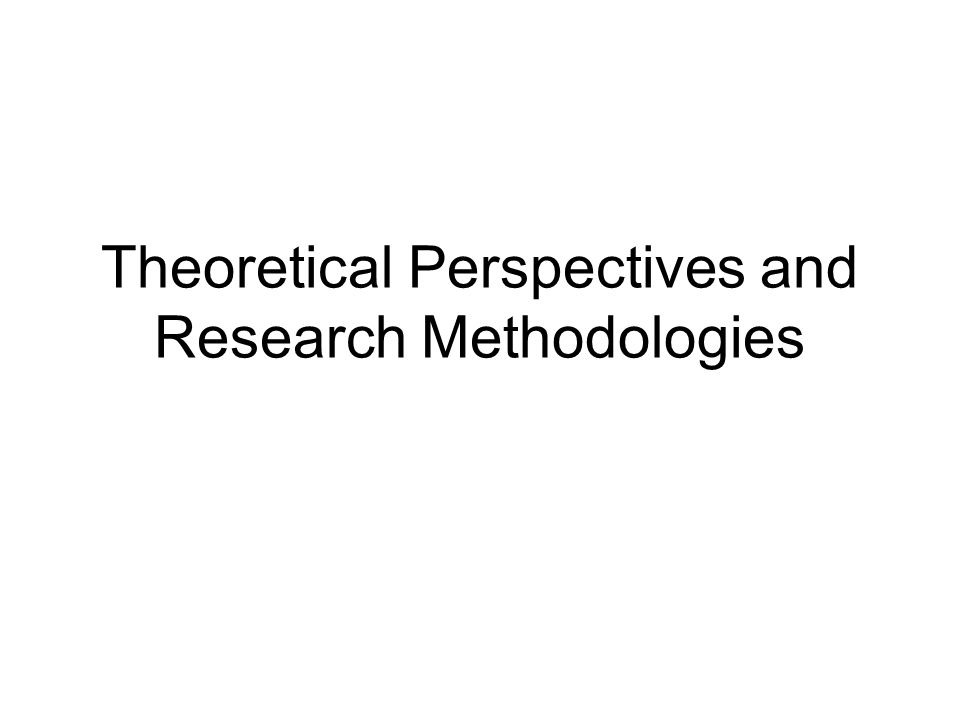 Theoretical Perspectives and Research Methodologies