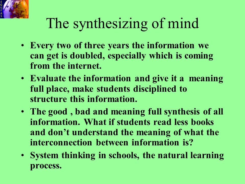 The synthesizing of mind Every two of three years the information we can get is doubled, especially which is coming from the internet. Evaluate the in