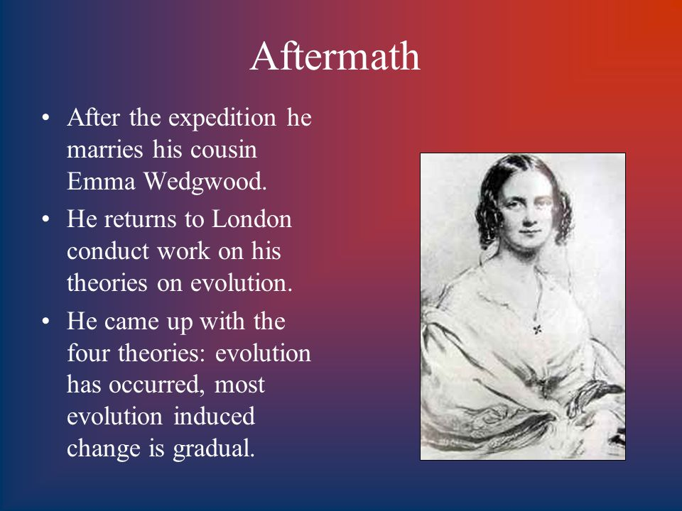 Aftermath After the expedition he marries his cousin Emma Wedgwood.