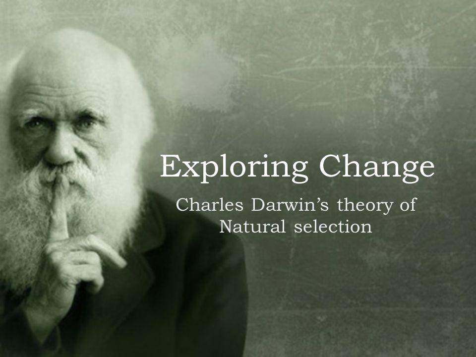 Exploring Change Charles Darwin's theory of Natural selection