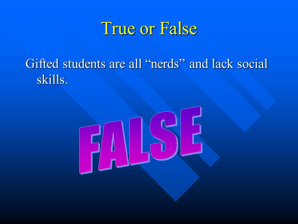 "True or False Gifted students are all ""nerds"" and lack social skills."
